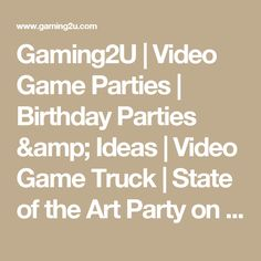 Gaming2U | Video Game Parties | Birthday Parties & Ideas | Video Game Truck | State of the Art Party on Wheels