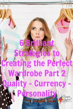 6 Brilliant Strategies to Creating the Perfect Wardrobe Part 2