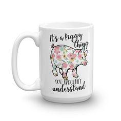 Its a Piggy Thing Coffee Mug, Pig Coffee Mug, Piggy Coffee Mug, Farm Animal Mug, Coffee Mug, Fun Coffee Mug