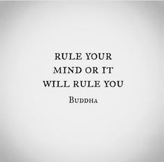 Rule Your Mind Or It Will Rule U ~ Buddha. Some if the most profound things I learnt in Thailand were from a limited English speaking Buddhist. Great Quotes, Quotes To Live By, Me Quotes, Inspirational Quotes, Yoga Quotes, Qoutes, The Words, Buddhist Quotes, Buddhist Teachings