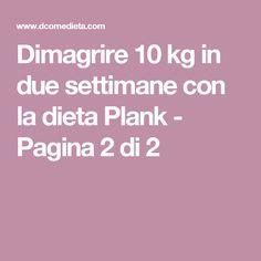 Dimagrire 10 kg in due settimane con la dieta Plank - Pagina 2 di 2
