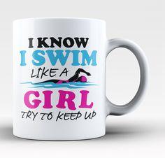 I Know I Swim Like a Girl Try To Keep Up Coffee Mug