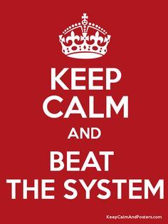 keep calm and beat the system
