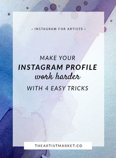 Get smart with 4 easy tricks to make your artist Instagram profile start growing your business and making sales.