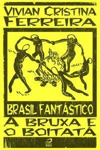 Brasil Fantástico - A bruxa e o boitatá, Vivian Cristina Ferreira