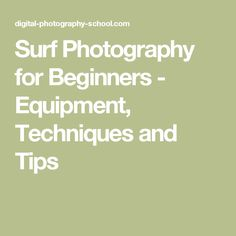 Surf Photography for Beginners - Equipment, Techniques and Tips
