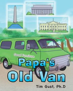 "Books | Page Publishing Tim Gust, Ph.D.'s new book ""Papa's Old Van"" provides children a glimpse into multiple historical sites in the United States and emphasizes the importance of family."