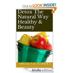 Detox The Natural Way Healthy & Beauty by Angela K. Ramsey (non fiction).
