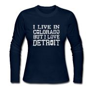 Long Sleeve Shirts ~ Women's Long Sleeve Jersey T-Shirt ~ Live Colorado Love Detroit