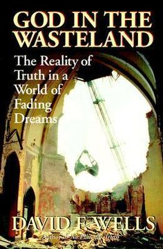 God in the Wasteland : The Reality of Truth in a World of Fading Dreams- David F. Wells's award-winning book No Place for Truth--called 'a stinging indictment of evangelicalism's theological corruption' by TIME magazine--woke many evangelicals to the fact that their tradition has slowly but surely capitulated to the values and structures of the modern world. In God in the Wasteland Wells continues his work on a biblical antidote to the modernity that has invaded today's church