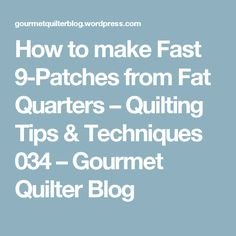 How to make Fast 9-Patches from Fat Quarters – Quilting Tips & Techniques 034 – Gourmet Quilter Blog