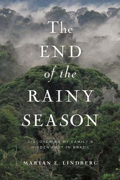 The End of the Rainy Season: Discovering My Family's Hidden Past in Brazil by Marian Lindberg.