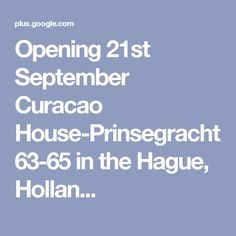 Opening September Curacao House-Prinsegracht in the Hague, Hollan. The Hague, Art World, 21st, September, My Arts, House, Home, Homes, Houses