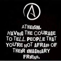 Atheism, Religion, God is Imaginary. Having the courage to tell people that you're not afraid of their imaginary friend. Atheist Humor, Atheist Quotes, Bible Quotes, Atheist Beliefs, Losing My Religion, Anti Religion, True Religion, Secular Humanism, Meme Page