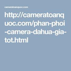http://cameratoanquoc.com/phan-phoi-camera-dahua-gia-tot.html