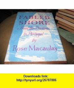 FABLED SHORE  From the Pyrenees to Portugal [ 1st ] Rose Macaulay ,   ,  , ASIN: B00220UB50 , tutorials , pdf , ebook , torrent , downloads , rapidshare , filesonic , hotfile , megaupload , fileserve