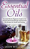 Free Kindle Book -   Essential Oils: Essential Oils for Beginners Guide to Get Started with Aromatherapy and Essential Oils Recipes for Health and Healing