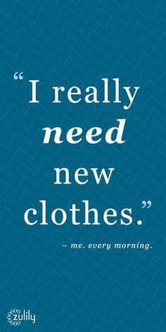 I really need new clothes.