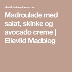 Madroulade med salat, skinke og avocado creme | Ellevild Madblog