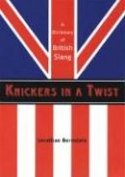 Knickers in a Twist: A Dictionary of British Slang (häftad)