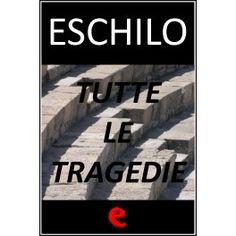 Eschilo: tutte le tragedie  Il testo in italiano tradotto da Ettore Romagnoli e la versione originale in greco delle tragedie di Eschilo.