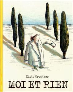 Moi et rien de Kitty Crowther, http://www.amazon.fr/dp/2211070108/ref=cm_sw_r_pi_dp_4zLCrb0AKPP9K