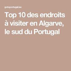 Top 10 des endroits à visiter en Algarve, le sud du Portugal