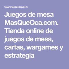 Juegos de mesa MasQueOca.com. Tienda online de juegos de mesa, cartas, wargames y estrategia