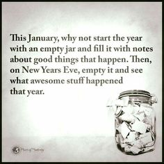 New Years Eve! This January, why not start the year with an empty jar and fill it with notes about good things that happen. Then on New Years Eve, empty it and see what awesome stuff happened that year. Phrase Choc, Diy Pinterest, Year Resolutions, New Year Resolution Quotes, Nouvel An, Good To Know, Happy New Year, Wisdom, Positivity