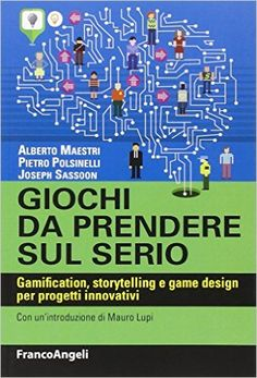 Amazon.it: Giochi da prendere sul serio. Gamification, storytelling e game design per progetti innovativi - Alberto Maestri, Pietro Polsinelli, Joseph Sassoon - Libri