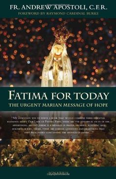 Fatima for Today: The Urgent Marian Message of Hope by Fr. Andrew Apostoli, http://www.amazon.com/dp/1586175238/ref=cm_sw_r_pi_dp_3HRlqb0PTFY2D