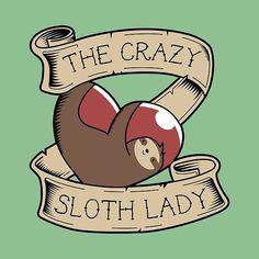 // Adorable Crazy Sloth Lady