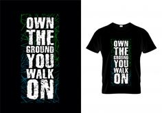 Own the ground you walk on typography t shirt design vector Premium Vector T Shirt Design Vector, Shirt Designs, Adobe Illustrator, Typographie T-shirt, Vector Free Download, Walk On, How To Draw Hands, Typography, Hand Drawn