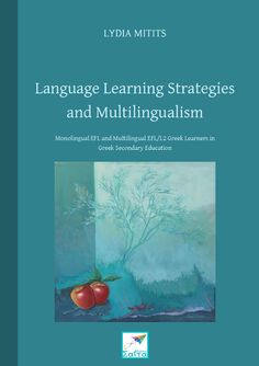 Language Learning Strategies and Multilingualism, Lydia Mitits, Saita publications, March 2015, ISBN: 978-618-5147-26-6 Download it for free at: www.saitabooks.eu/2015/03/ebook.147.html