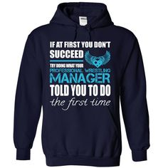 If At First You Don't Succeed Try Dong What Your Professional Wrestling Manager Told You To Do The Fust Time T-Shirts, Hoodies