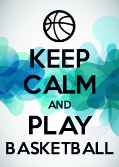 KEEP CALM AND PLAY BASKETBALL                                                                                                                                                     More