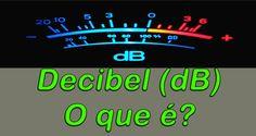 O que é Decibel (dB)? Usos e exemplos! Teoria e aplicação do dB, fórmulas e escalas mais usadas em eletrônica! Nível 2.