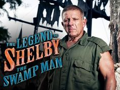 Legend of Shelby the swamp man  HERE WE GO! =)