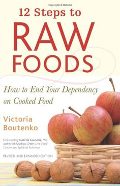12 Steps to Raw Foods: How to End Your Dependency on Cooked Food by Victoria Boutenko,http://www.amazon.com/dp/1556436513/ref=cm_sw_r_pi_dp_KrCrsb13E2Z64HZ3