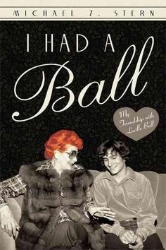 I Had a Ball: My Friendship With Lucille Ball