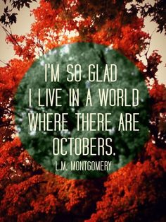 """""""I'm so glad I live in a world where there are Octobers..."""""""
