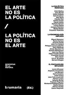 El arte no es la política : la política no es el arte : despertar de la historia / Alain Badiou... [et al.]
