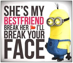 Image from http://quotesblog.net/wp-content/uploads/2015/03/Shes-my-bestfriend-minion-quote.jpg.