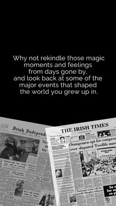 Why not rekindle those magic moments and feelings from days gone by, and look back at some of the major events that shaped the world you grew up in. Newspaper Front Pages, Irish Times, Major Events, Looking Back, Growing Up, How To Memorize Things, Note, Magic, In This Moment