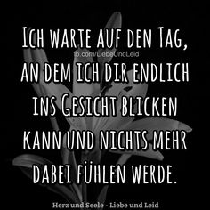 I& waiting for the day . - Ich warte auf den Tag… – I& waiting for the day … – - Sad Quotes, Words Quotes, Sayings, Love Stage, German Quotes, Amazing Quotes, True Words, Deep Thoughts, Love Life