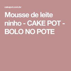 Mousse de leite ninho - CAKE POT - BOLO NO POTE