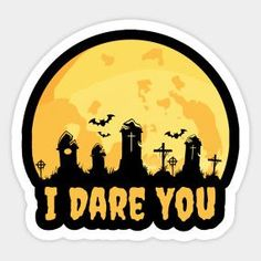 I Dare You To Visit The Cemetery On Halloween - Cemetery Halloween - T-Shirt   TeePublic. Who loves to visit the cemetery at night, so I dare you to visit the graveyard on Halloween. Halloween only comes once a year on 31 October and hopefully it will be a full moon. The design features a full yellow moon as the background to the cemetery where you can see the bats flying overhead. Halloween Stickers, Halloween Halloween, Yellow Moon, I Dare You, Shop Around, Online Shopping Stores, Full Moon, Dares, Cemetery