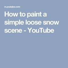 How to paint a simple loose snow scene - YouTube