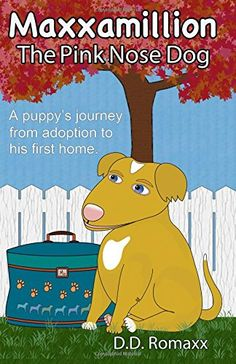 Maxxamillion: The Pink Nose Dog by D.D. Romaxx  (Paperback).     A heartwarming story of a cute little puppy that due to a family hardship is taken to a local dog shelter. There he learns about his little pink nose that not only makes him different, but creates obstacles in his mind. When he is adopted by very loving parents, it changes his whole world.  http://www.amazon.com/dp/0692367071/ref=cm_sw_r_pi_dp_HP-Vwb0XZYAKA