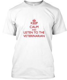 Keep Calm Listen Veterinarian White T-Shirt Front - This is the perfect gift for someone who loves Veterinarian. Thank you for visiting my page (Related terms: Keep Calm and Carry On,Keep Calm and listen to the a Veterinarian,Veterinarian,veterinarians,vet cli ...)